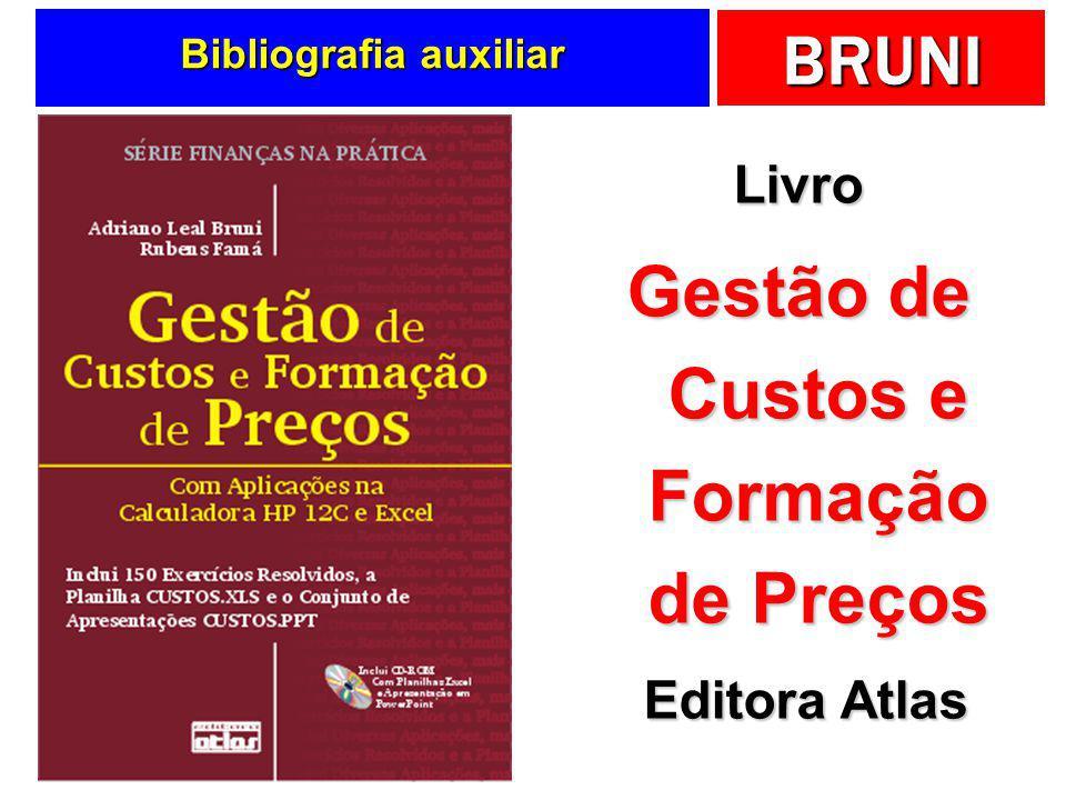 BRUNI Bibliografia básica Todo o conteúdo dos slides está apresentado com maior profundidade no livro Administração de Custos, Preços e Lucros.