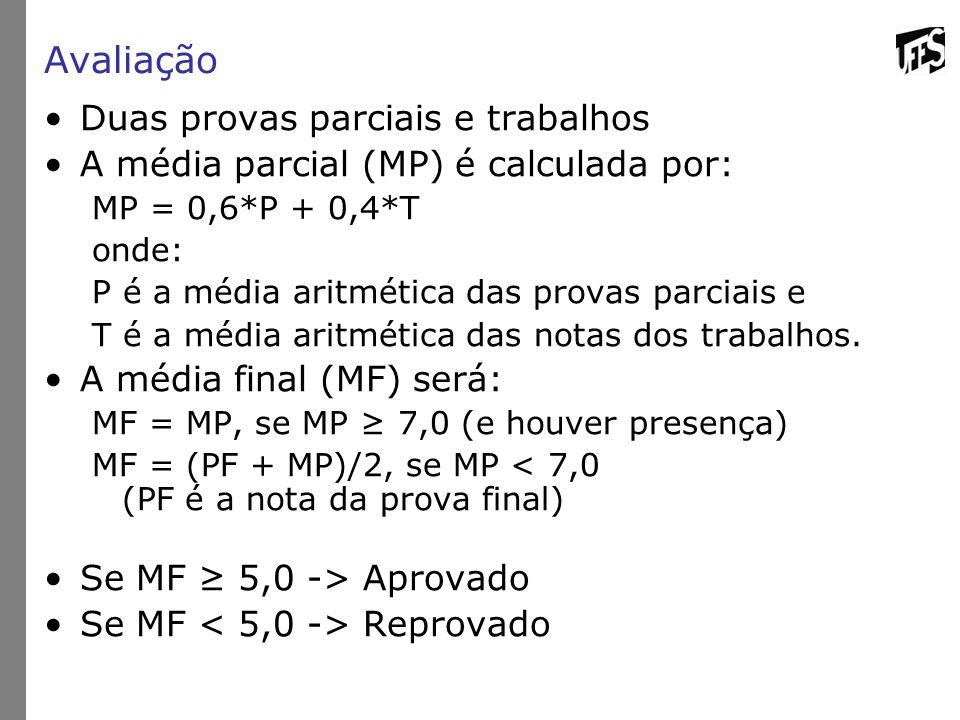 Avaliação Duas provas parciais e trabalhos A média parcial (MP) é calculada por: MP = 0,6*P + 0,4*T onde: P é a média aritmética das provas parciais e