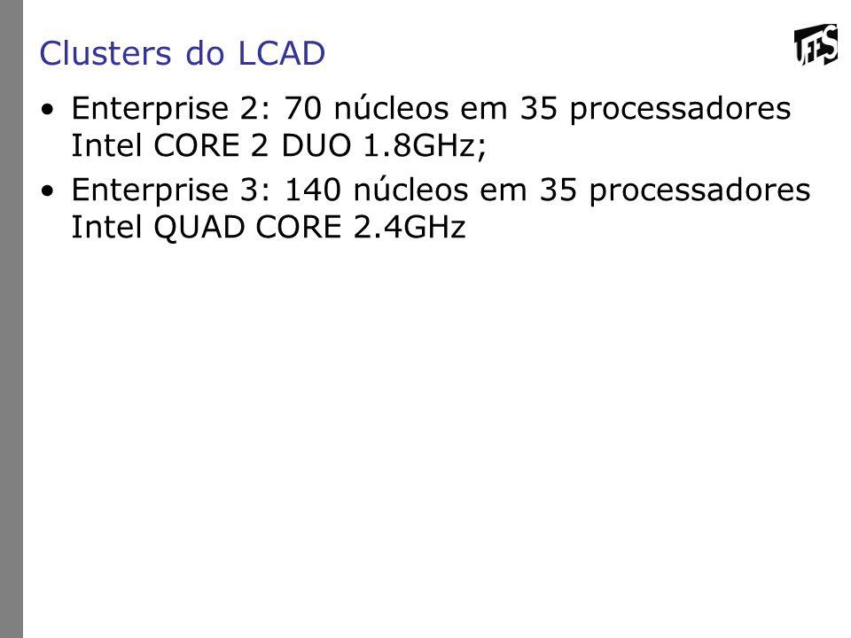 Clusters do LCAD Enterprise 2: 70 núcleos em 35 processadores Intel CORE 2 DUO 1.8GHz; Enterprise 3: 140 núcleos em 35 processadores Intel QUAD CORE 2