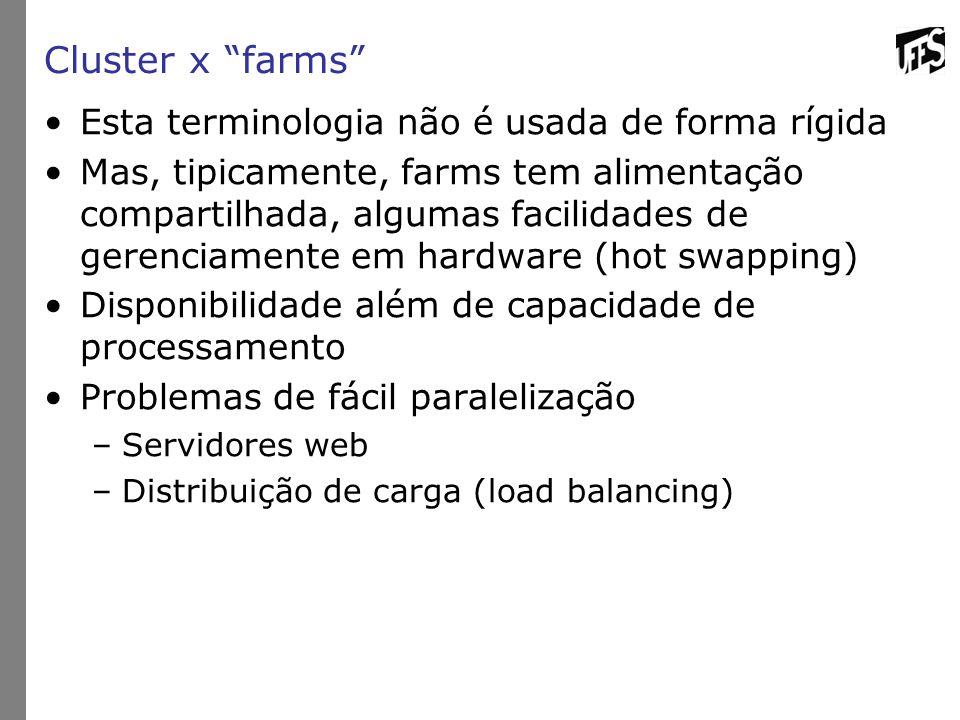 """Cluster x """"farms"""" Esta terminologia não é usada de forma rígida Mas, tipicamente, farms tem alimentação compartilhada, algumas facilidades de gerencia"""