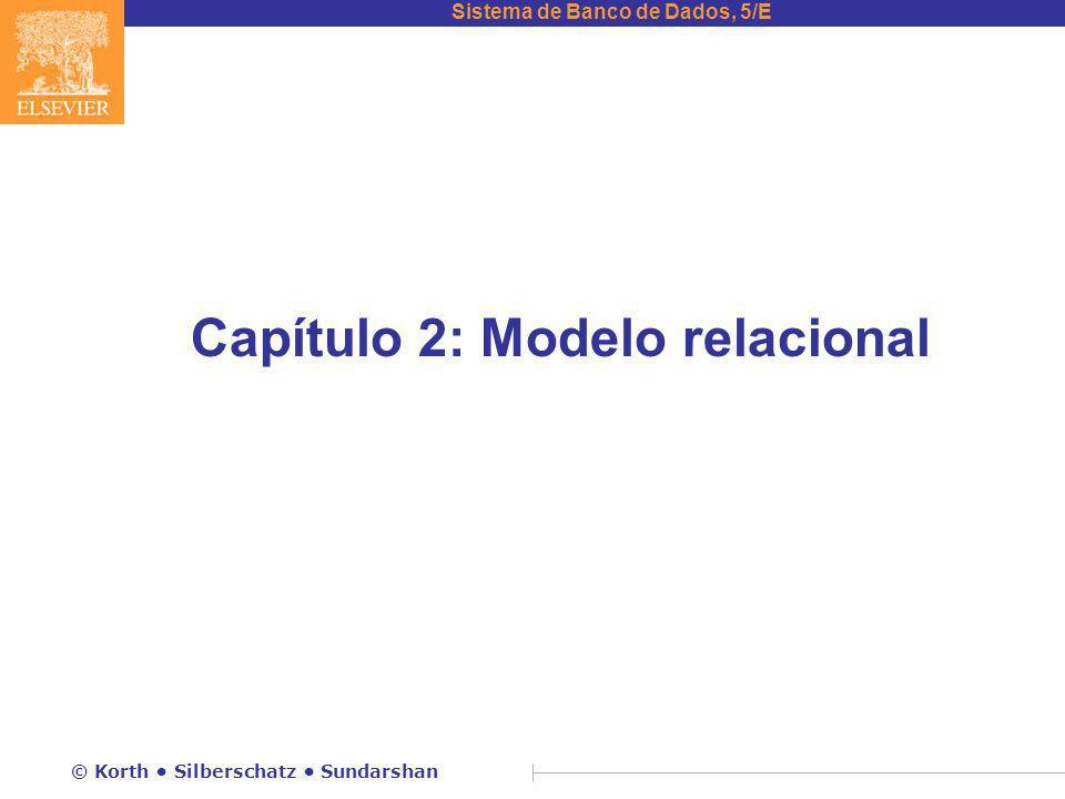 Sistema de Banco de Dados, 5/E © Korth Silberschatz Sundarshan Capítulo 2: Modelo relacional