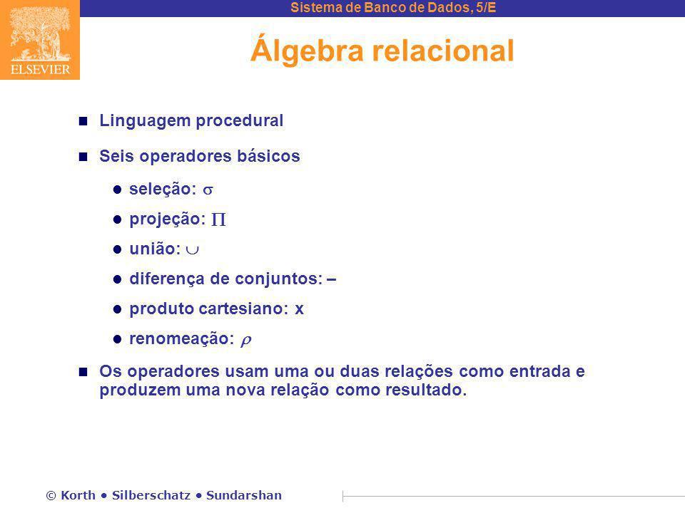 Sistema de Banco de Dados, 5/E © Korth Silberschatz Sundarshan Álgebra relacional n Linguagem procedural n Seis operadores básicos l seleção:  l proj