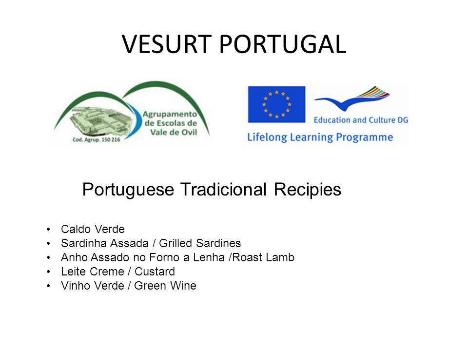 VESURT PORTUGAL Portuguese Tradicional Recipies Caldo Verde Sardinha Assada / Grilled Sardines Anho Assado no Forno a Lenha /Roast Lamb Leite Creme / Custard Vinho Verde / Green Wine