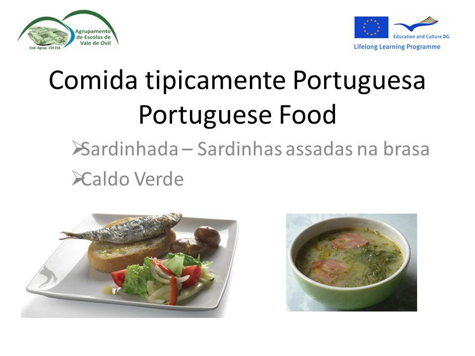 Comida tipicamente Portuguesa Portuguese Food  Sardinhada – Sardinhas assadas na brasa  Caldo Verde