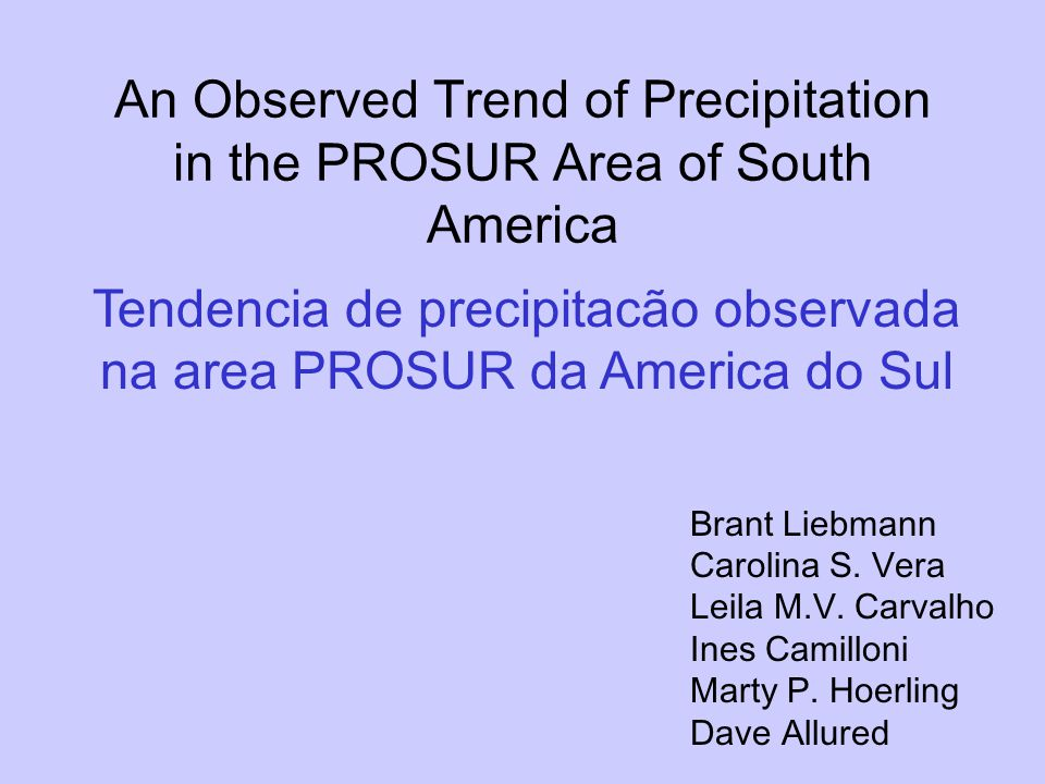 An Observed Trend of Precipitation in the PROSUR Area of South America Brant Liebmann Carolina S.