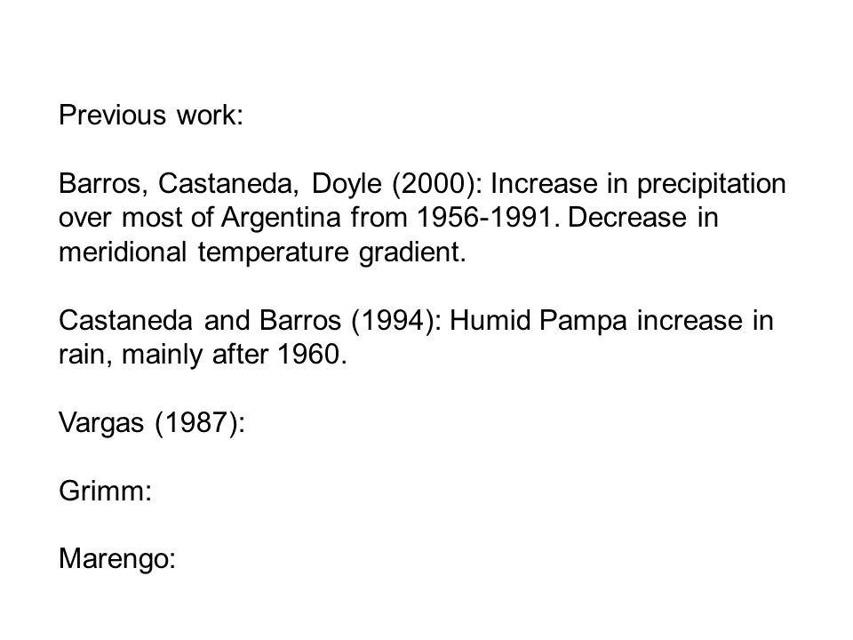 Previous work: Barros, Castaneda, Doyle (2000): Increase in precipitation over most of Argentina from 1956-1991. Decrease in meridional temperature gr
