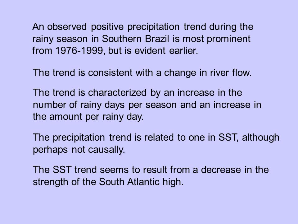 An observed positive precipitation trend during the rainy season in Southern Brazil is most prominent from 1976-1999, but is evident earlier.