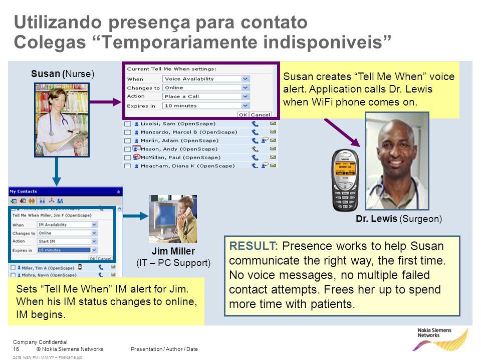 15© Nokia Siemens Networks Presentation / Author / Date Company Confidential 2419 NSN PMI MM/YY – FileName.ppt Utilizando presença para contato Colega