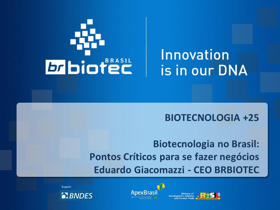 1 BIOTECNOLOGIA +25 Biotecnologia no Brasil: Pontos Críticos para se fazer negócios Eduardo Giacomazzi - CEO BRBIOTEC