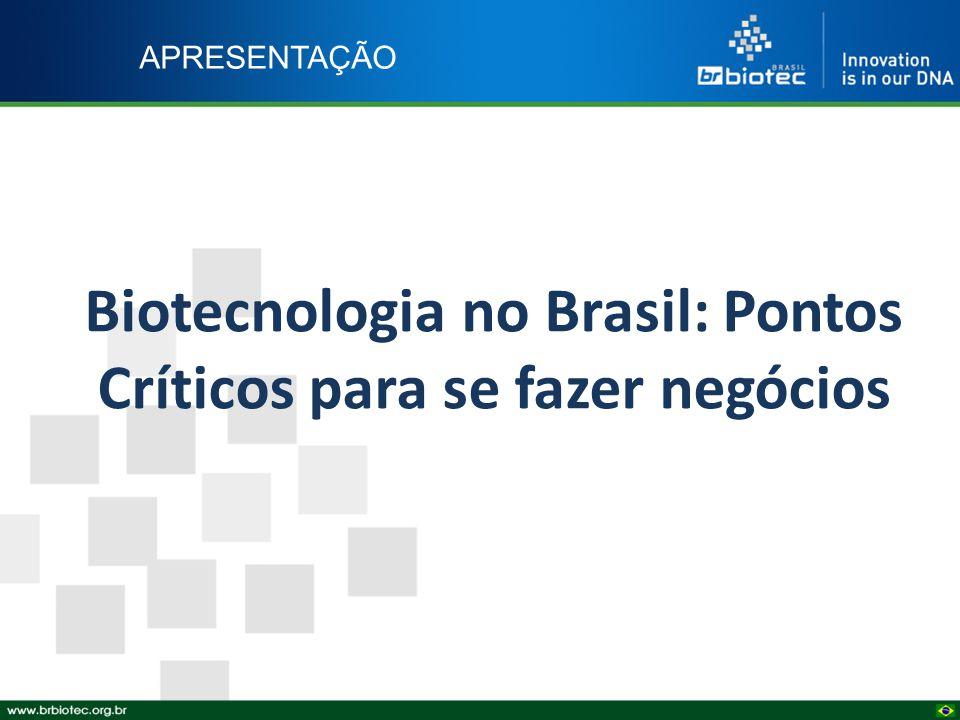 APRESENTAÇÃO Biotecnologia no Brasil: Pontos Críticos para se fazer negócios