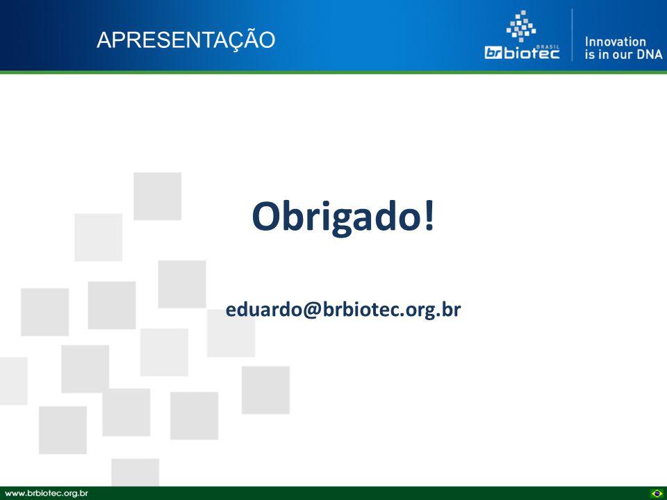 APRESENTAÇÃO Obrigado! eduardo@brbiotec.org.br