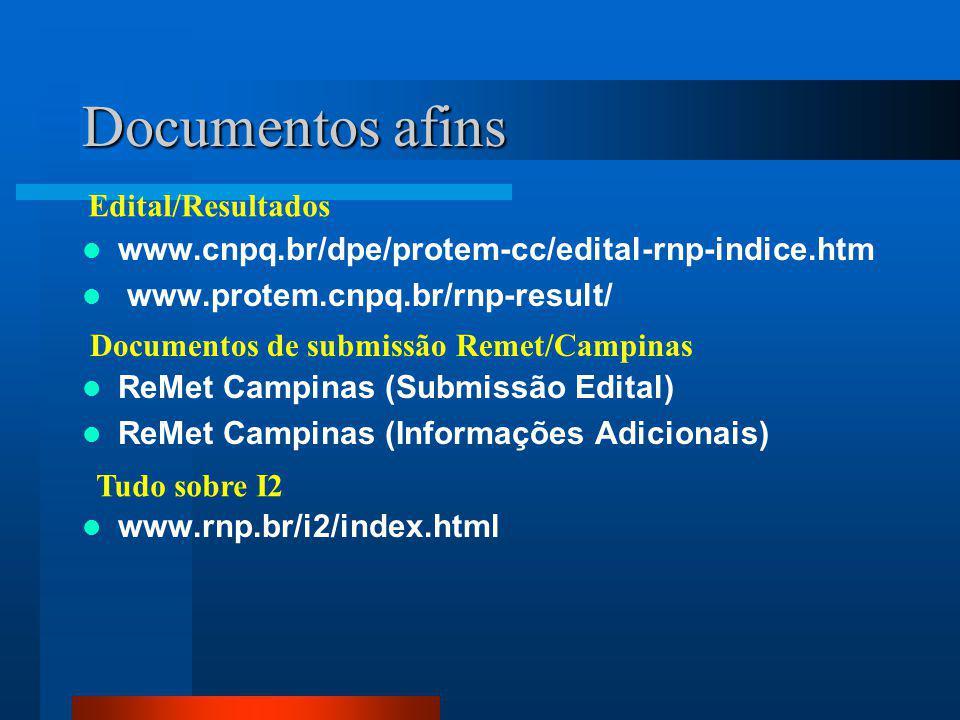 Documentos afins www.cnpq.br/dpe/protem-cc/edital-rnp-indice.htm www.protem.cnpq.br/rnp-result/ ReMet Campinas (Submissão Edital) ReMet Campinas (Informações Adicionais) www.rnp.br/i2/index.html Edital/Resultados Documentos de submissão Remet/Campinas Tudo sobre I2