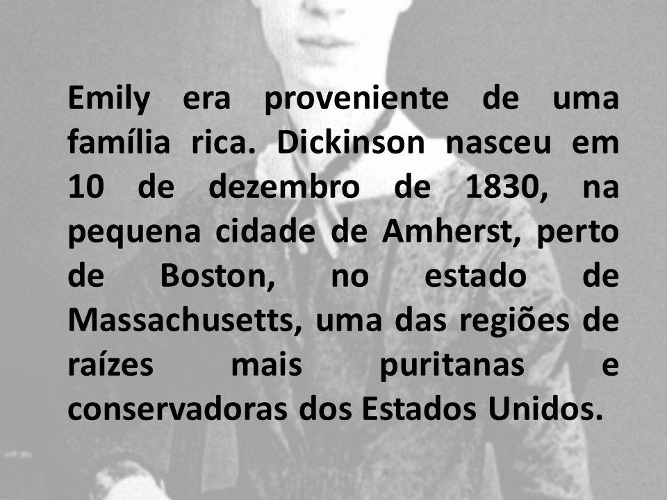 Solteira por convicção e auto- exilada dentro de casa por mais de vinte anos, Emily Dickinson não chegou a publicar os seus versos, por não se submeter aos rígidos padrões de discrição e singeleza que se esperava então de uma mulher.