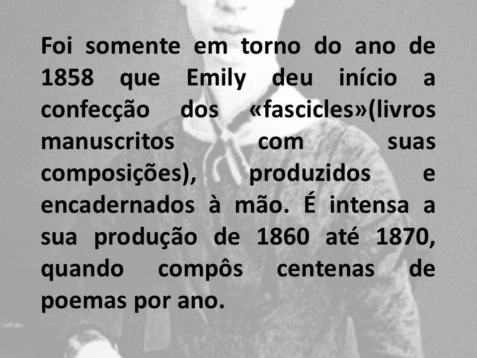 Foi somente em torno do ano de 1858 que Emily deu início a confecção dos «fascicles»(livros manuscritos com suas composições), produzidos e encadernad