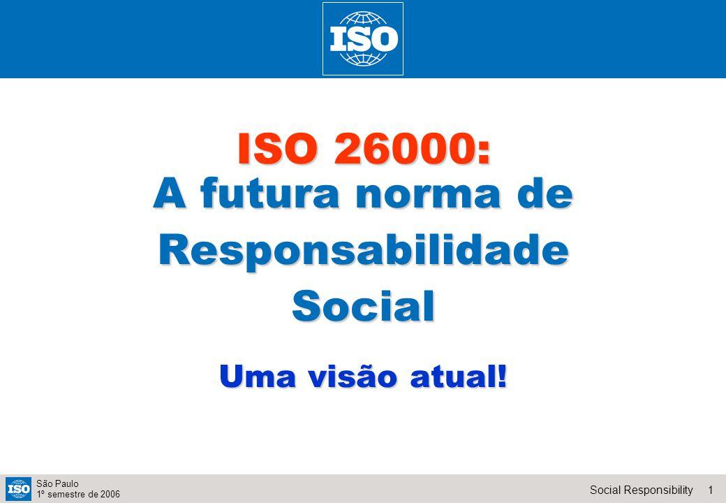 1Social Responsibility São Paulo 1º semestre de 2006 ISO 26000: A futura norma de ResponsabilidadeSocial Uma visão atual!