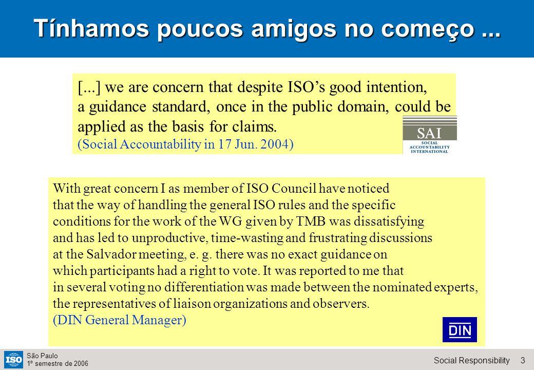 3Social Responsibility São Paulo 1º semestre de 2006 Tínhamos poucos amigos no começo...