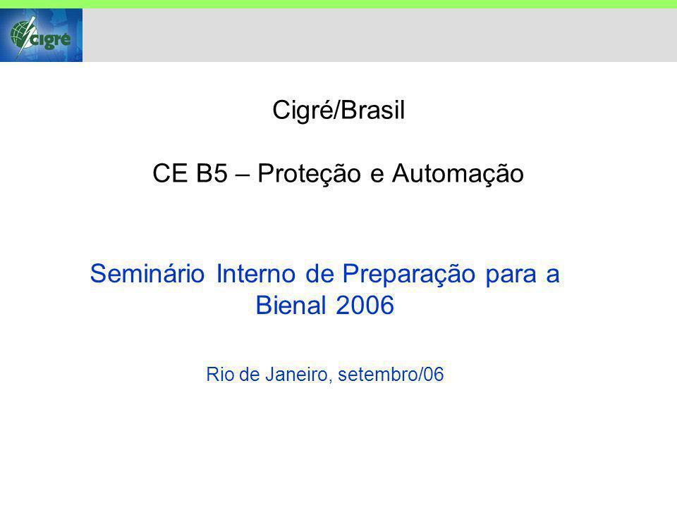 Cigré/Brasil CE B5 – Proteção e Automação Seminário Interno de Preparação para a Bienal 2006 Rio de Janeiro, setembro/06
