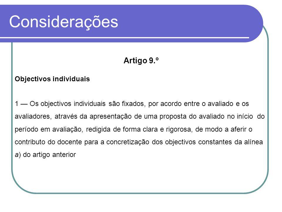 Considerações Artigo 9.º Objectivos individuais 1 — Os objectivos individuais são fixados, por acordo entre o avaliado e os avaliadores, através da ap
