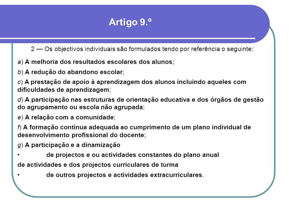 2 — Os objectivos individuais são formulados tendo por referência o seguinte: a) A melhoria dos resultados escolares dos alunos; b) A redução do aband