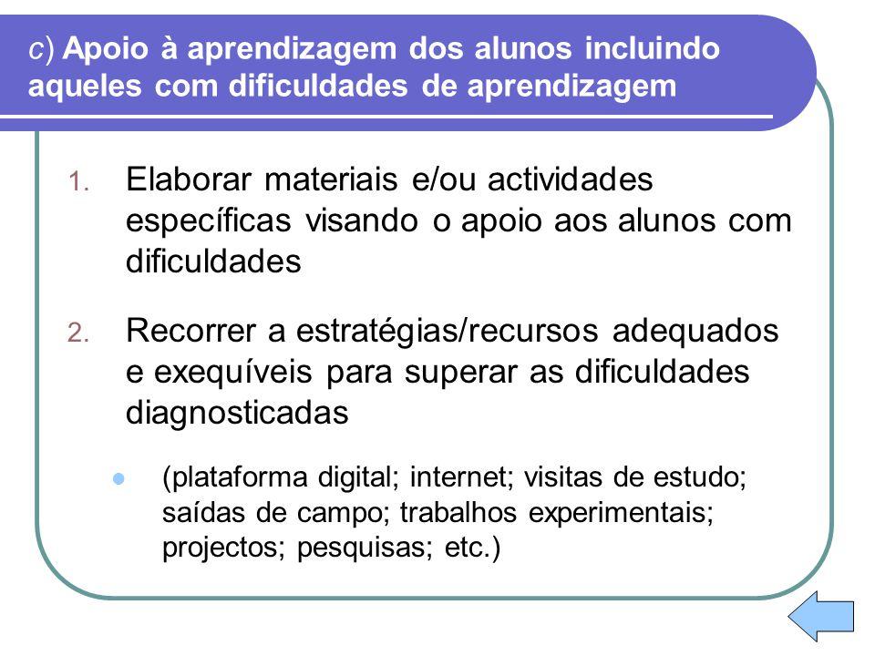 d) A participação nas estruturas de orientação educativa e dos órgãos de gestão do agrupamento ou escola não agrupada 1.