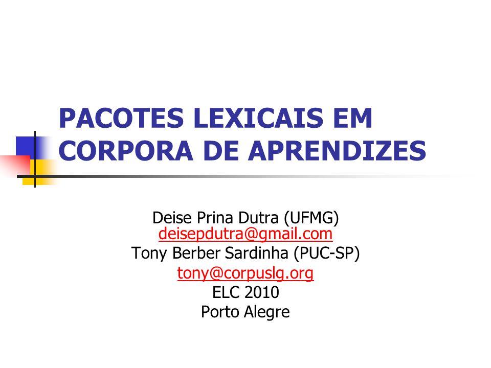 PACOTES LEXICAIS EM CORPORA DE APRENDIZES Deise Prina Dutra (UFMG) deisepdutra@gmail.com deisepdutra@gmail.com Tony Berber Sardinha (PUC-SP) tony@corp