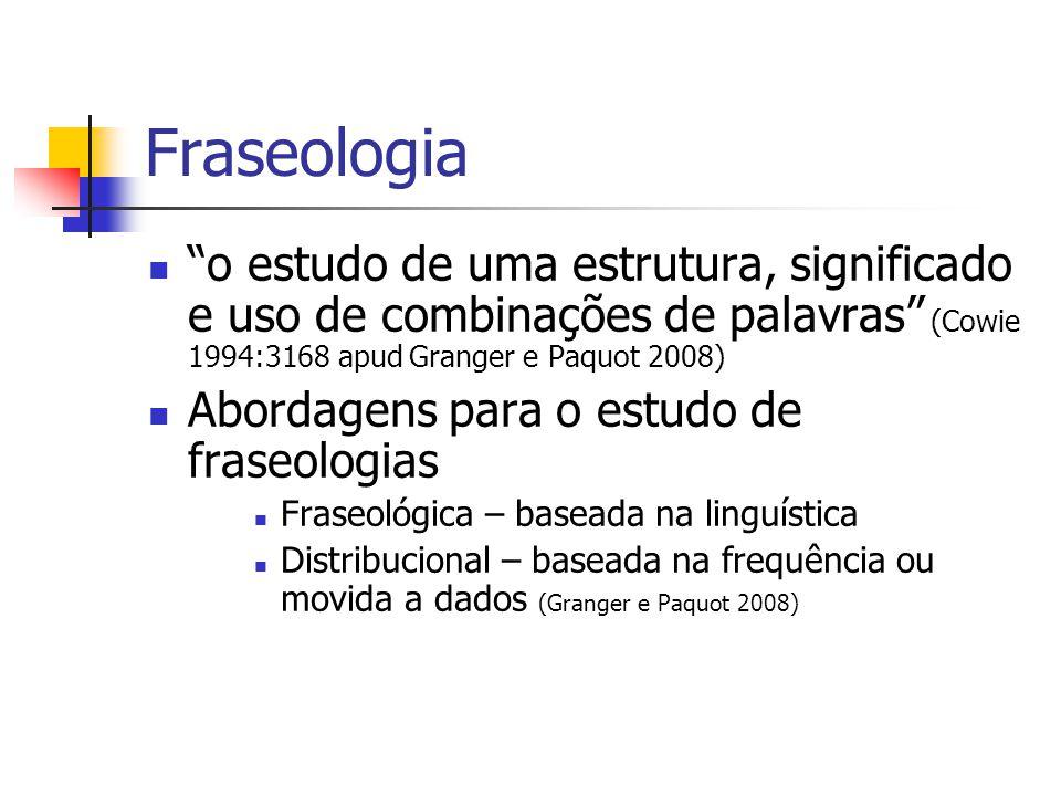 """Fraseologia """"o estudo de uma estrutura, significado e uso de combinações de palavras"""" (Cowie 1994:3168 apud Granger e Paquot 2008) Abordagens para o e"""