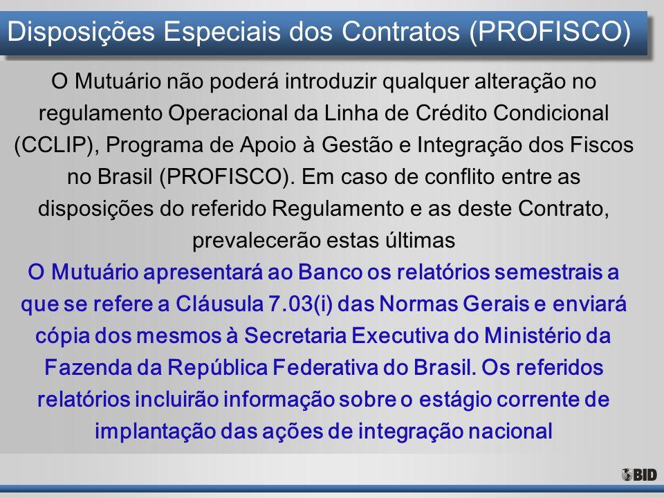Disposições Especiais dos Contratos (PROFISCO) O Mutuário não poderá introduzir qualquer alteração no regulamento Operacional da Linha de Crédito Cond