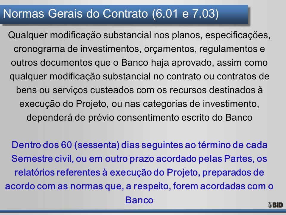 Normas Gerais do Contrato (6.01 e 7.03) Qualquer modificação substancial nos planos, especificações, cronograma de investimentos, orçamentos, regulame