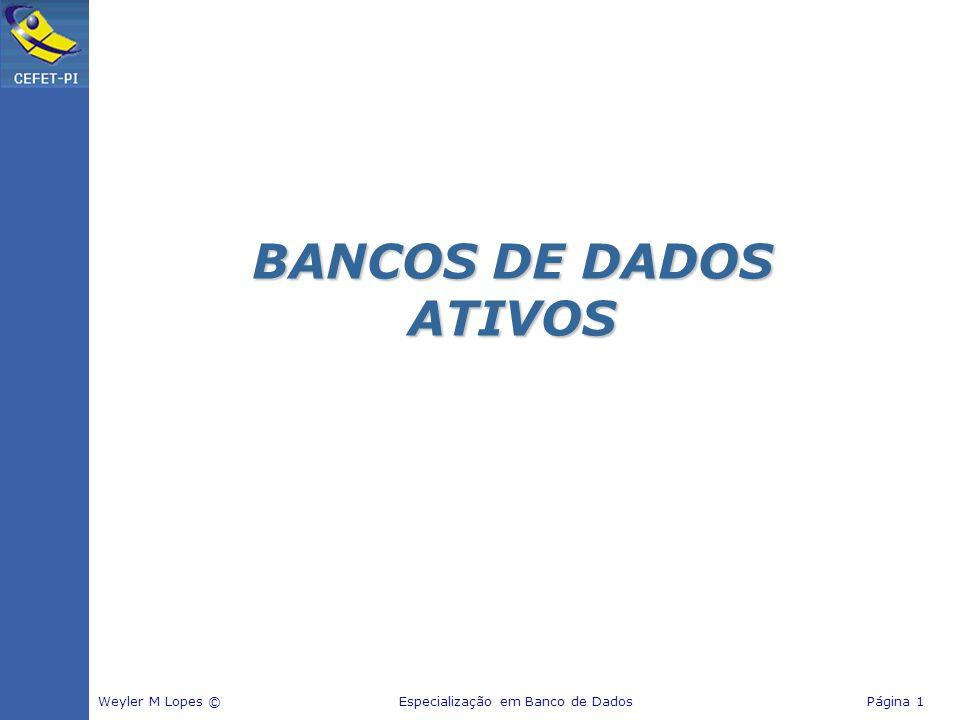 BANCOS DE DADOS ATIVOS Weyler M Lopes © Especialização em Banco de Dados Página 1