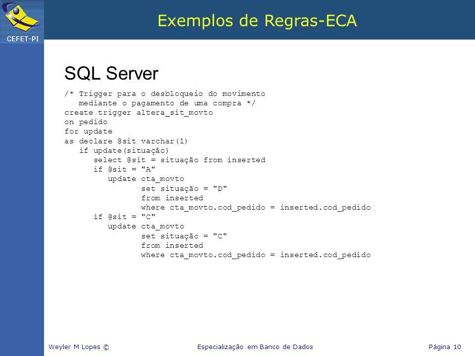 Exemplos de Regras-ECA Weyler M Lopes © Especialização em Banco de Dados Página 10 SQL Server /* Trigger para o desbloqueio do movimento mediante o pa