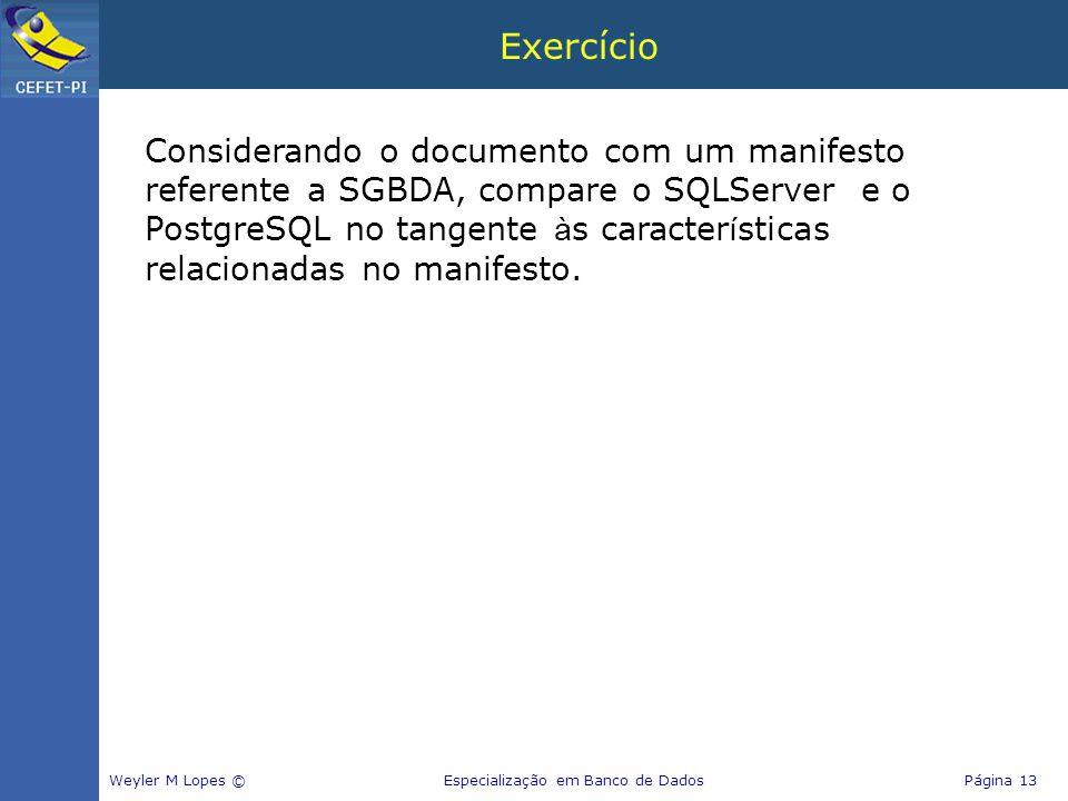 Exercício Weyler M Lopes © Especialização em Banco de Dados Página 13 Considerando o documento com um manifesto referente a SGBDA, compare o SQLServer
