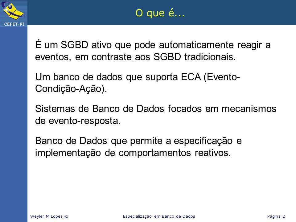 O que é... É um SGBD ativo que pode automaticamente reagir a eventos, em contraste aos SGBD tradicionais. Um banco de dados que suporta ECA (Evento- C