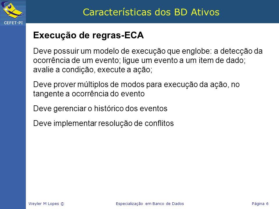 Características dos BD Ativos Execução de regras-ECA Deve possuir um modelo de execução que englobe: a detecção da ocorrência de um evento; ligue um e