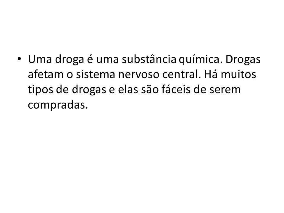 Uma droga é uma substância química. Drogas afetam o sistema nervoso central.