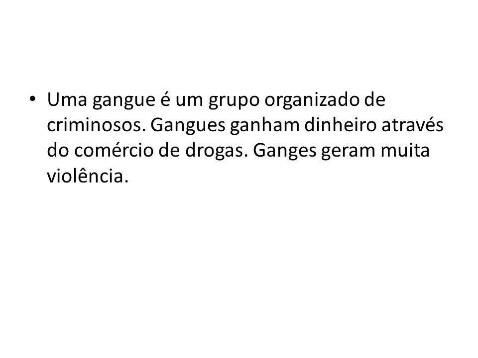 Uma gangue é um grupo organizado de criminosos.