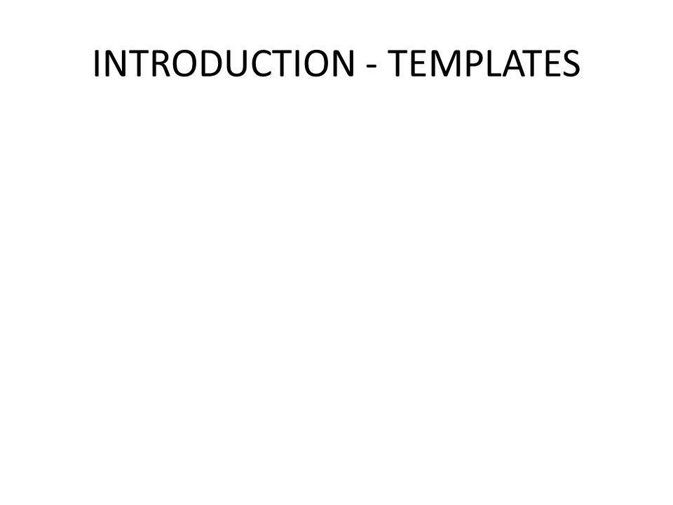 INTRODUCTION - TEMPLATES