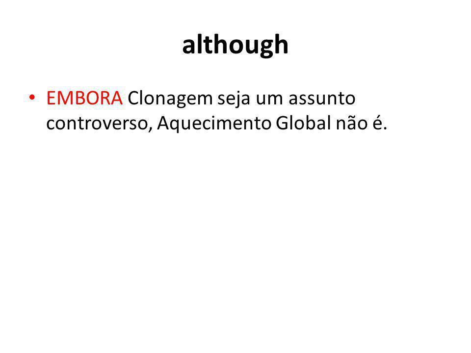 although EMBORA Clonagem seja um assunto controverso, Aquecimento Global não é.