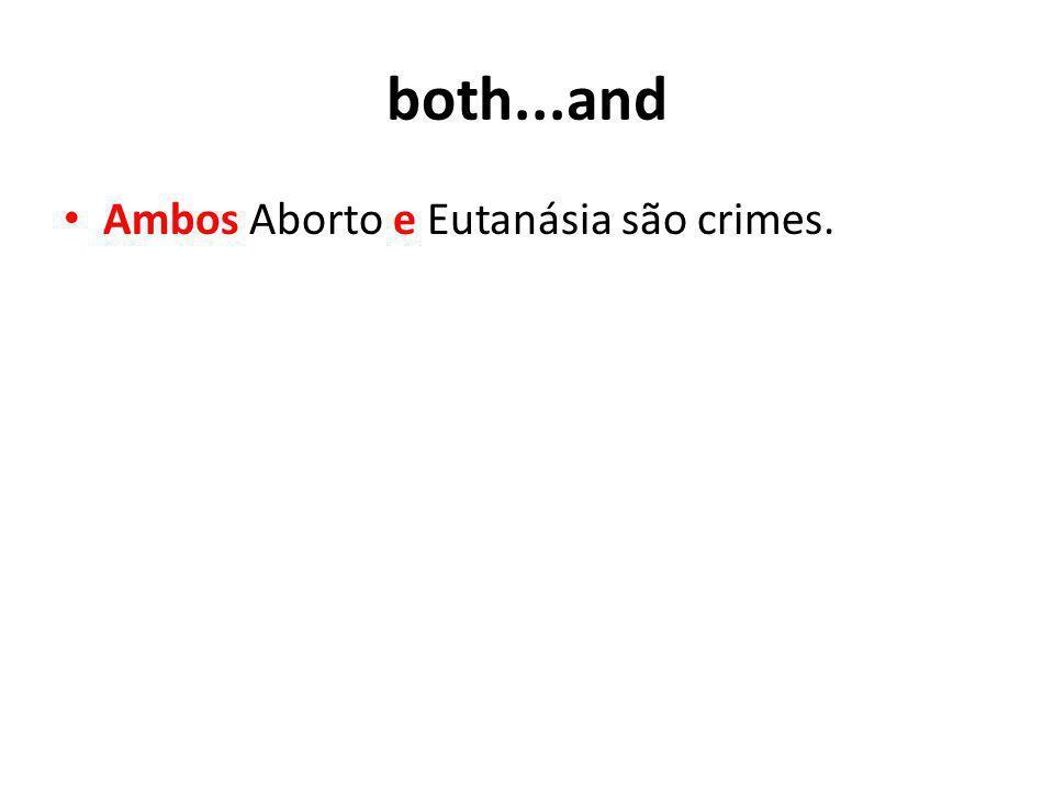 both...and Ambos Aborto e Eutanásia são crimes.