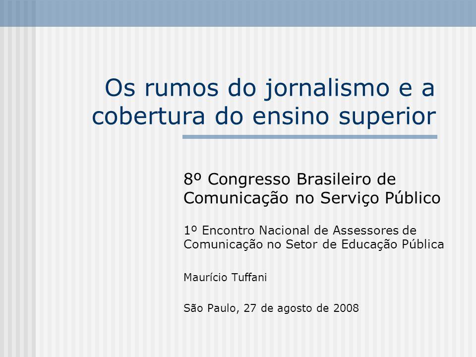 Os rumos do jornalismo e a cobertura do ensino superior 8º Congresso Brasileiro de Comunicação no Serviço Público 1º Encontro Nacional de Assessores d