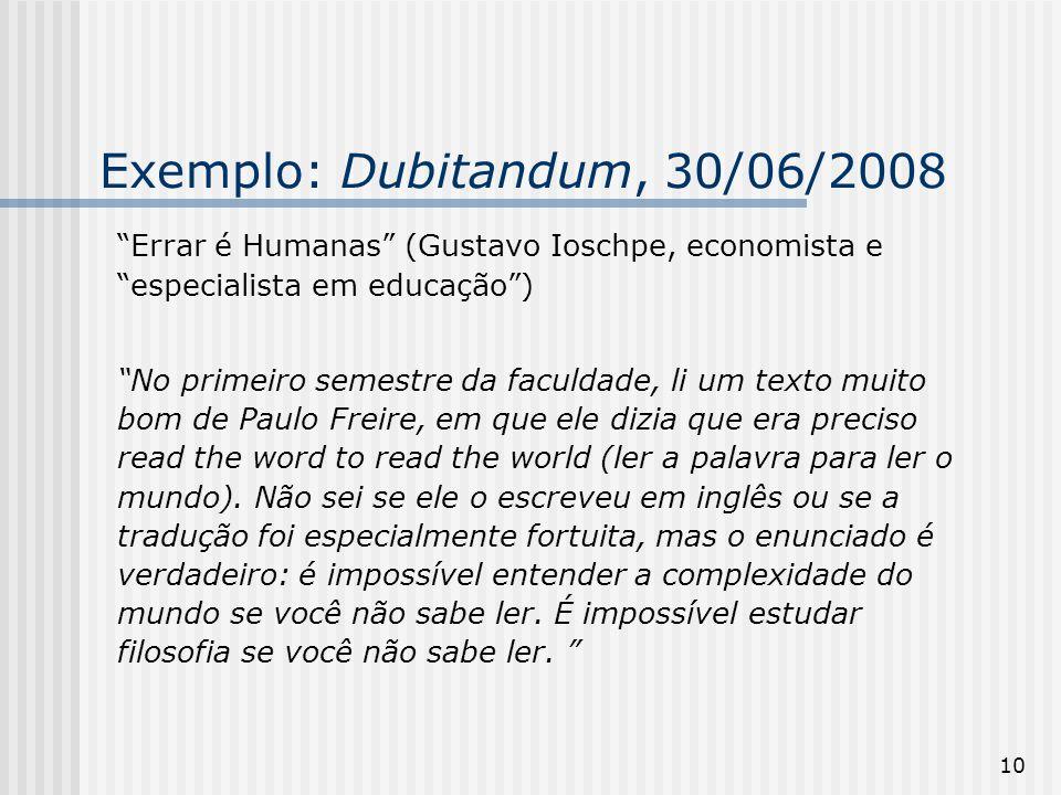 """10 Exemplo: Dubitandum, 30/06/2008 """"Errar é Humanas"""" (Gustavo Ioschpe, economista e """"especialista em educação"""") """"No primeiro semestre da faculdade, li"""