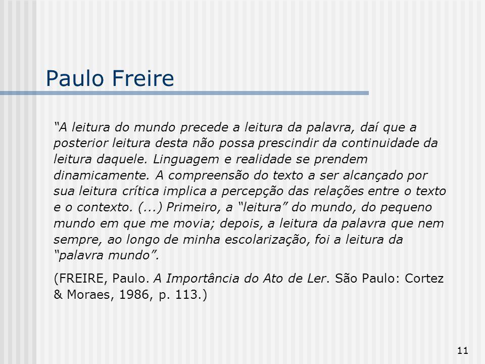 """11 Paulo Freire """"A leitura do mundo precede a leitura da palavra, daí que a posterior leitura desta não possa prescindir da continuidade da leitura da"""