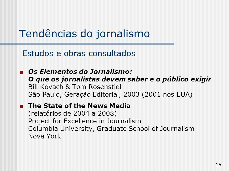 15 Tendências do jornalismo Os Elementos do Jornalismo: O que os jornalistas devem saber e o público exigir Bill Kovach & Tom Rosenstiel São Paulo, Ge