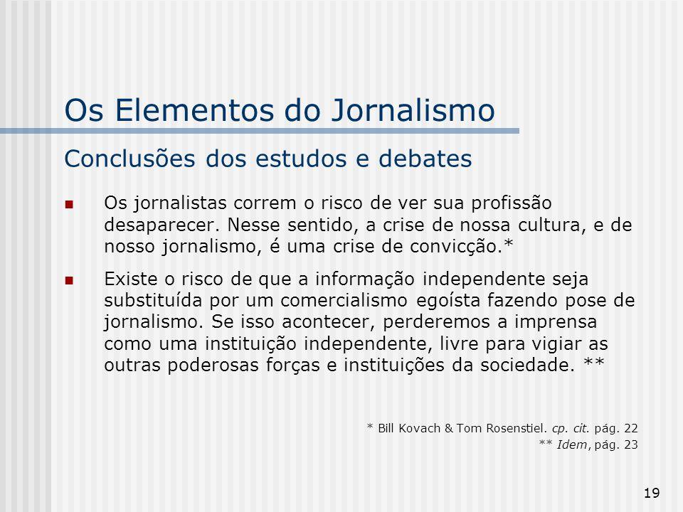 19 Os jornalistas correm o risco de ver sua profissão desaparecer. Nesse sentido, a crise de nossa cultura, e de nosso jornalismo, é uma crise de conv