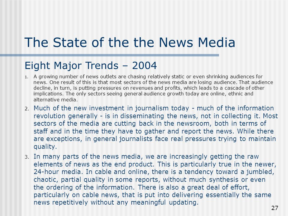 27 1. A growing number of news outlets are chasing relatively static or even shrinking audiences for news. One result of this is that most sectors of