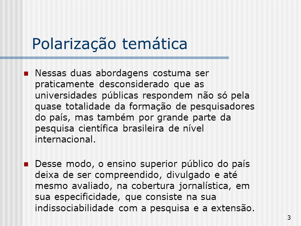 14 A prevalência dessas duas tendências tem prejudicado acobertura da educação superior pública no Brasil, inclusive no que se refere a exigir dela os resultados que ela deve alcançar nas próprias áreas de ensino, pesquisa e extensão.