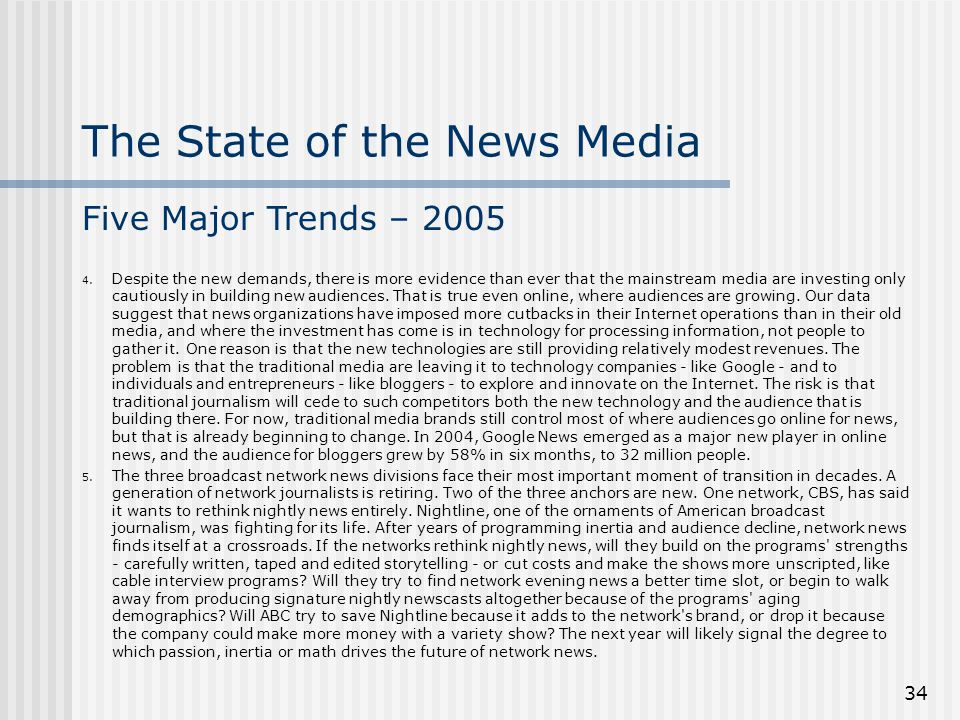 34 4. Despite the new demands, there is more evidence than ever that the mainstream media are investing only cautiously in building new audiences. Tha