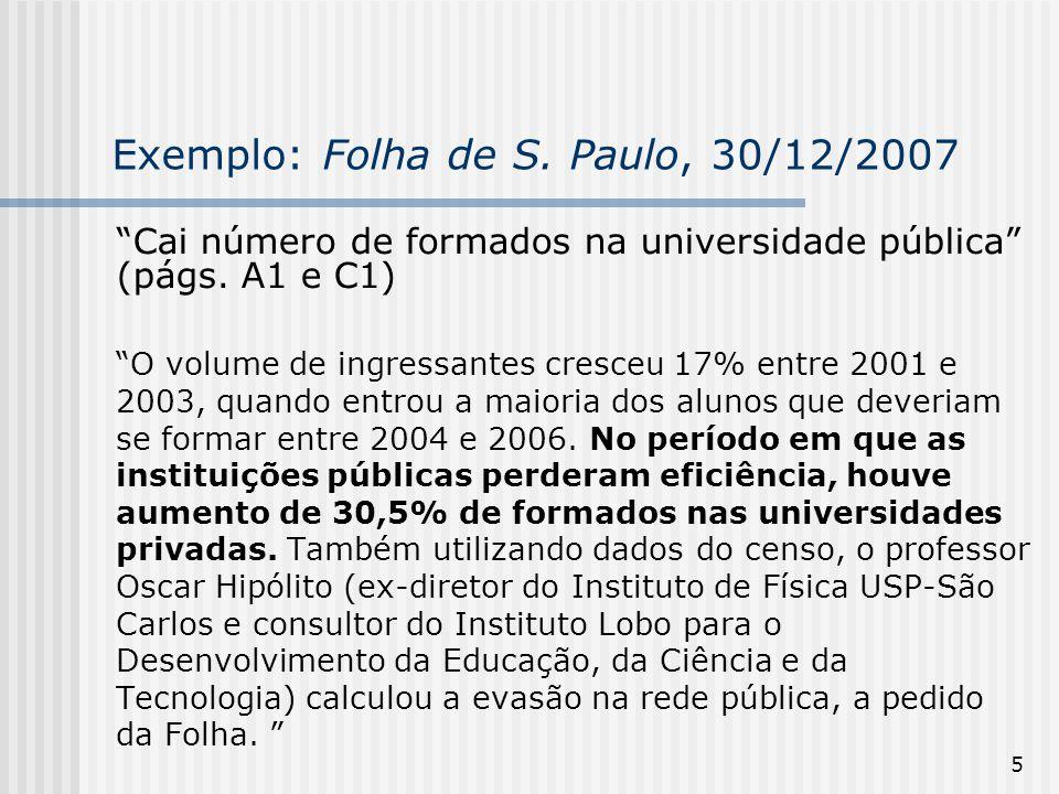 """5 Exemplo: Folha de S. Paulo, 30/12/2007 """"Cai número de formados na universidade pública"""" (págs. A1 e C1) """"O volume de ingressantes cresceu 17% entre"""