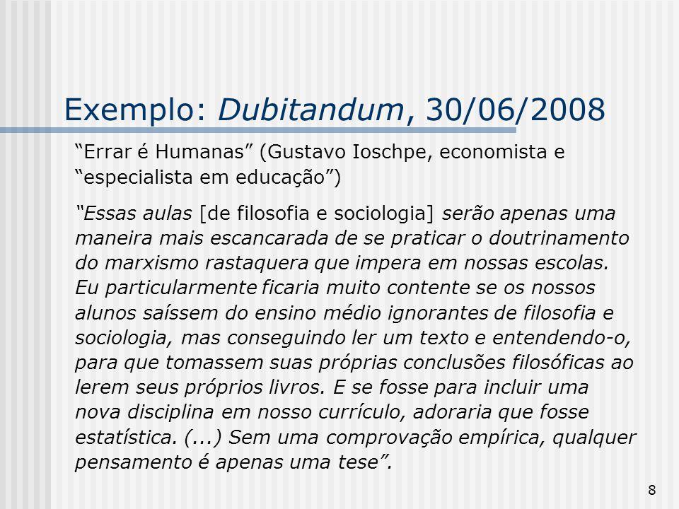 """8 Exemplo: Dubitandum, 30/06/2008 """"Errar é Humanas"""" (Gustavo Ioschpe, economista e """"especialista em educação"""") """"Essas aulas [de filosofia e sociologia"""