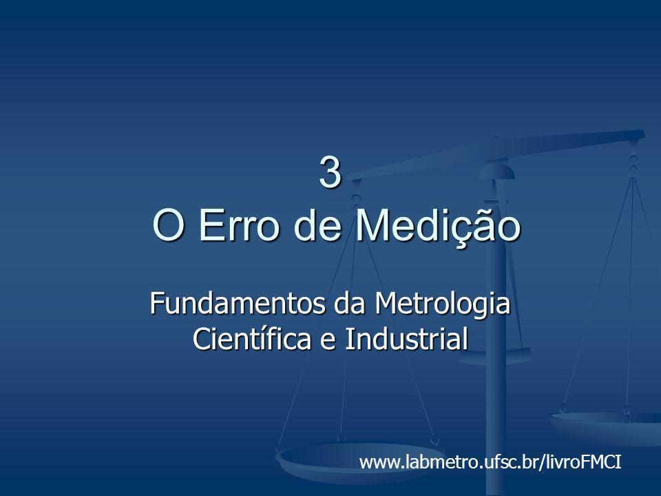 Fundamentos da Metrologia Científica e Industrial - Capítulo 3 - (slide 2/67) Valor verdadeiro ???.