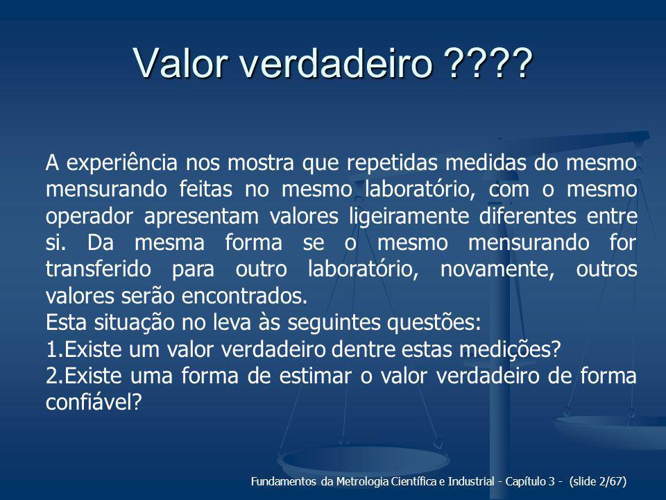 Fundamentos da Metrologia Científica e Industrial - Capítulo 3 - (slide 3/67) Valor verdadeiro ???.